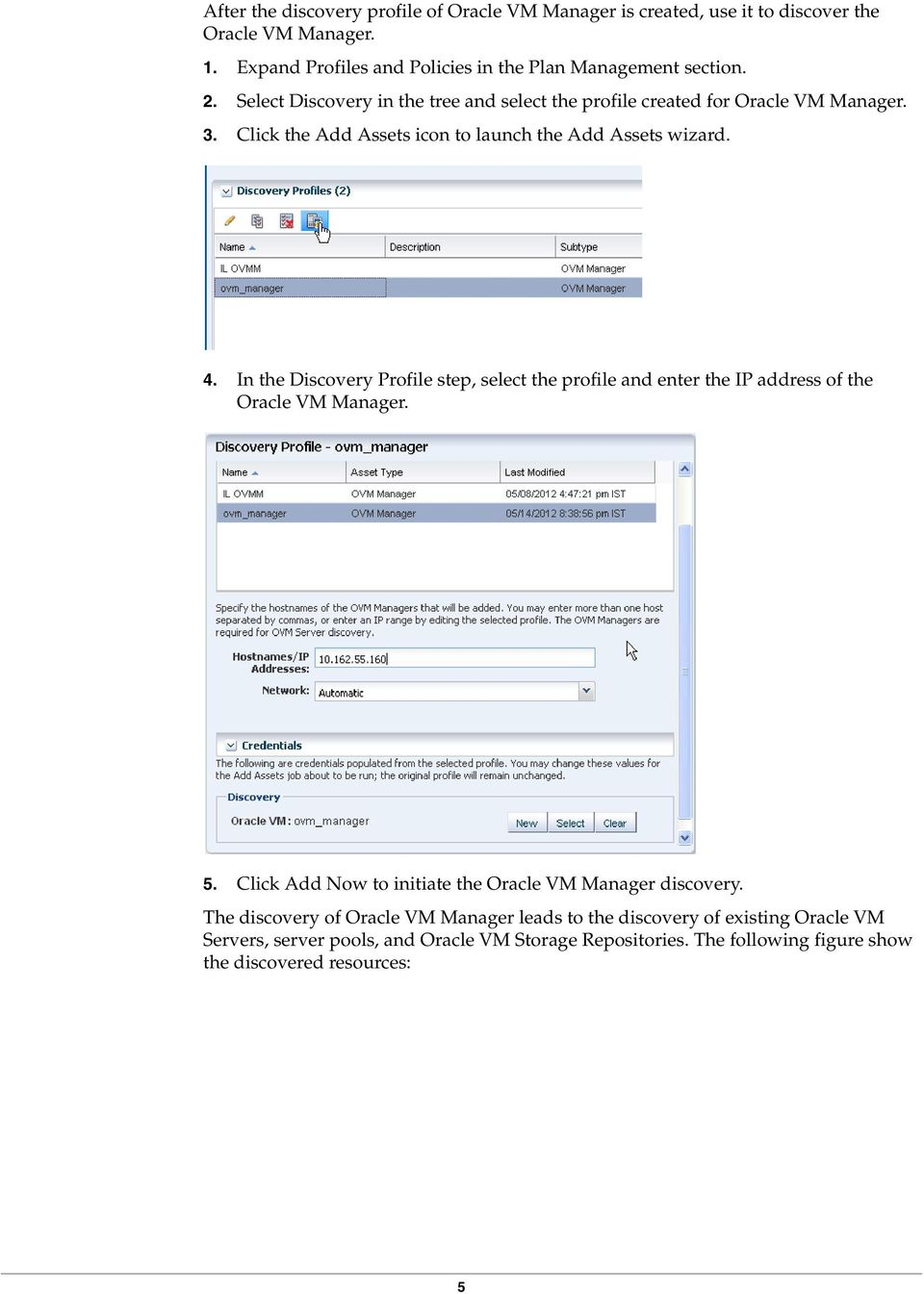 In the Discovery Profile step, select the profile and enter the IP address of the Oracle VM Manager. 5. Click Add Now to initiate the Oracle VM Manager discovery.