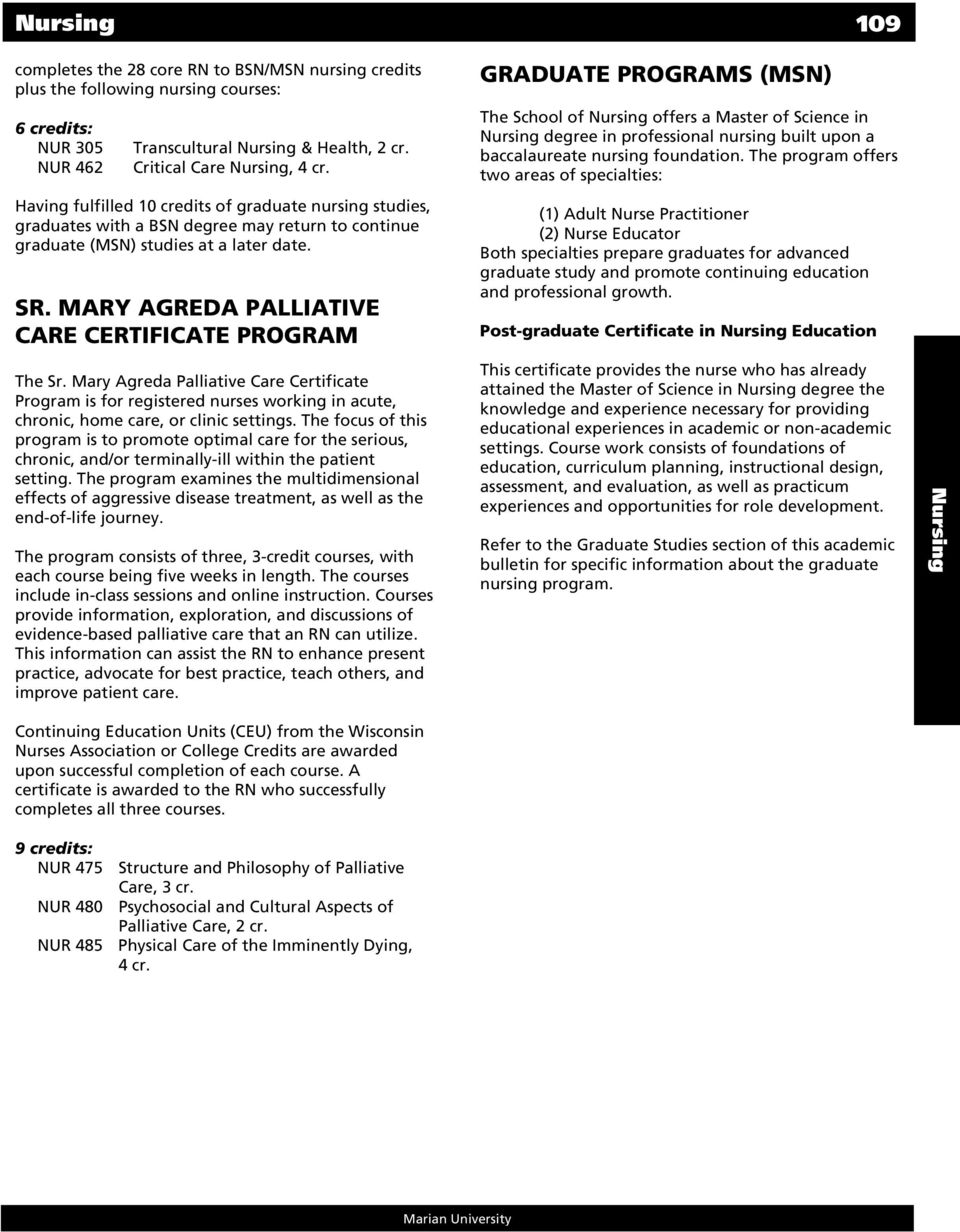 MARY AGREDA PALLIATIVE CARE CERTIFICATE PROGRAM The Sr. Mary Agreda Palliative Care Certificate Program is for registered nurses working in acute, chronic, home care, or clinic settings.