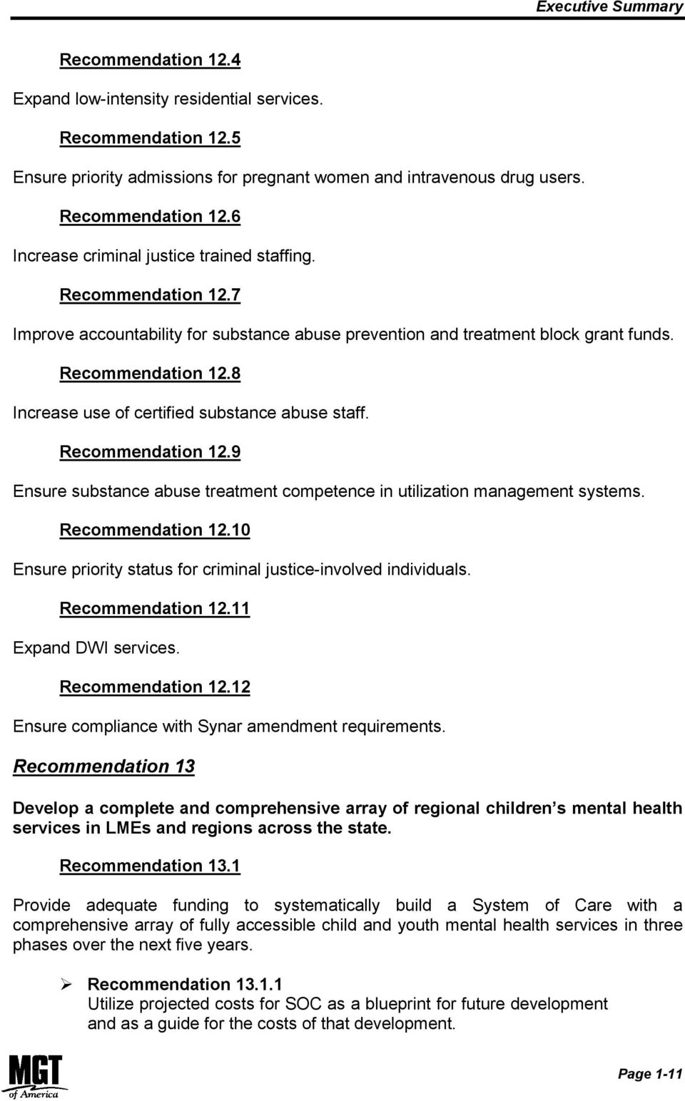 8 Increase use of certified substance abuse staff. Recommendation 12.9 Ensure substance abuse treatment competence in utilization management systems. Recommendation 12.10 Ensure priority status for criminal justice-involved individuals.