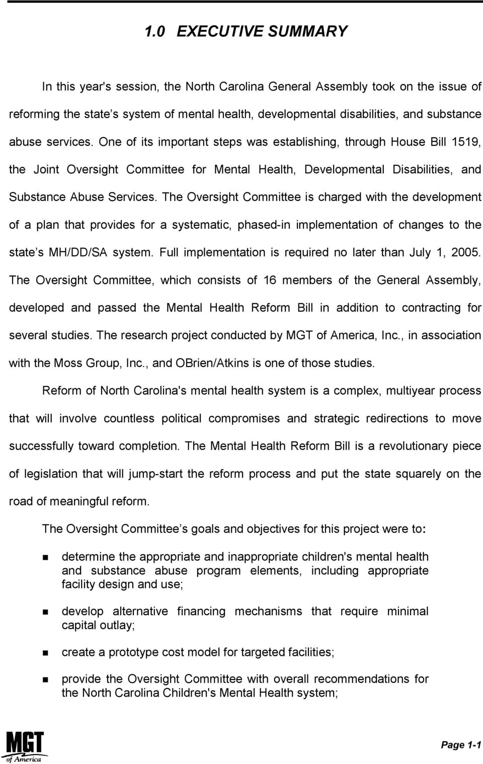 The Oversight Committee is charged with the development of a plan that provides for a systematic, phased-in implementation of changes to the state s MH/DD/SA system.