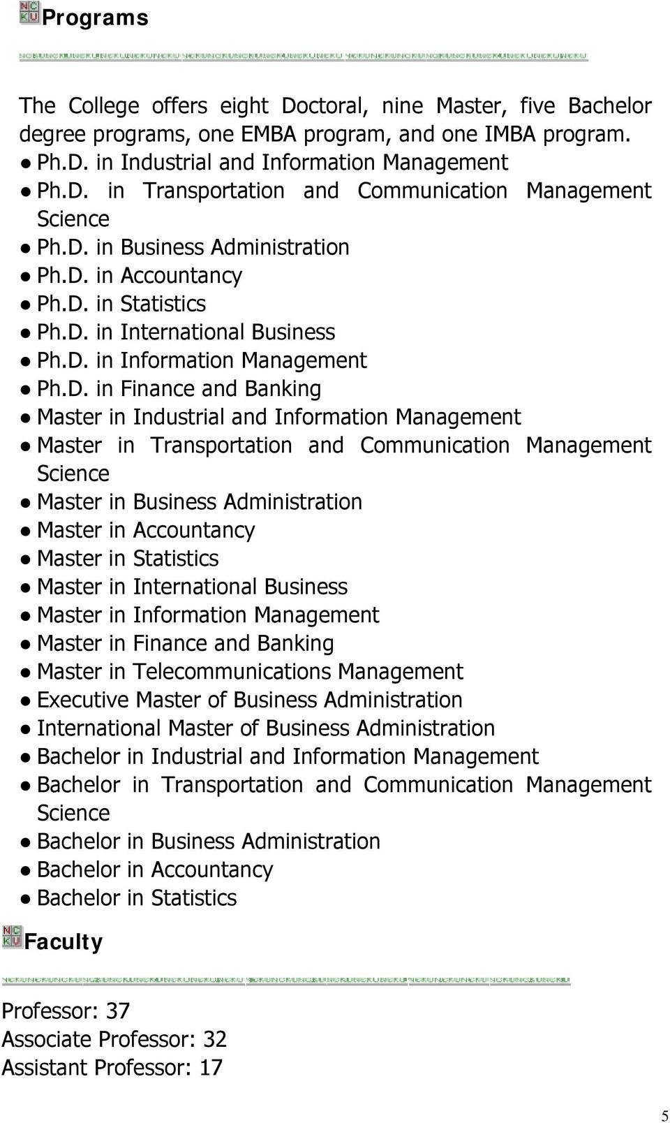 Information Management Master in Transportation and Communication Management Science Master in Business Administration Master in Accountancy Master in Statistics Master in International Business