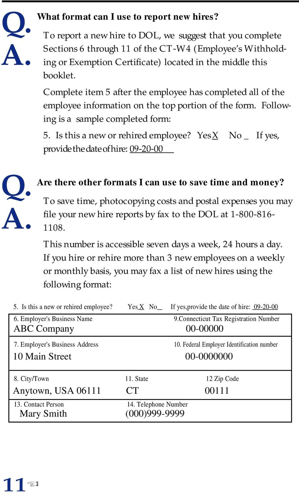 Complete item 5 after the employee has completed all of the employee information on the top portion of the form. Following is a sample completed form: 5. Is this a new or rehired employee?