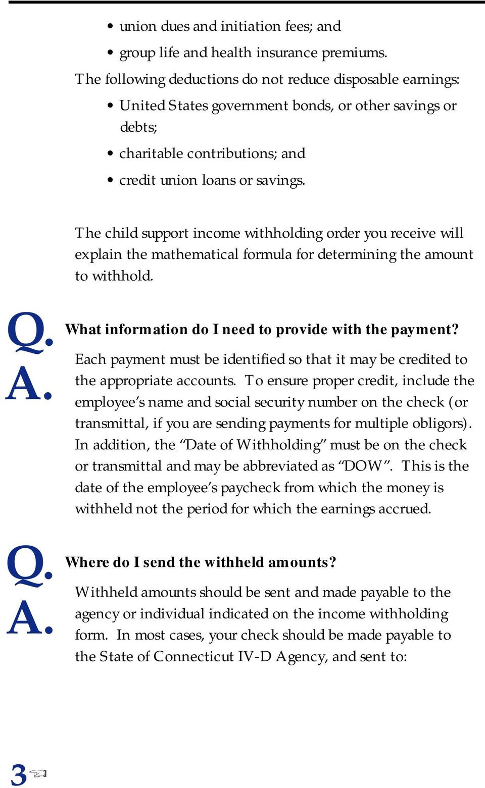 The child support income withholding order you receive will explain the mathematical formula for determining the amount to withhold. What information do I need to provide with the payment?