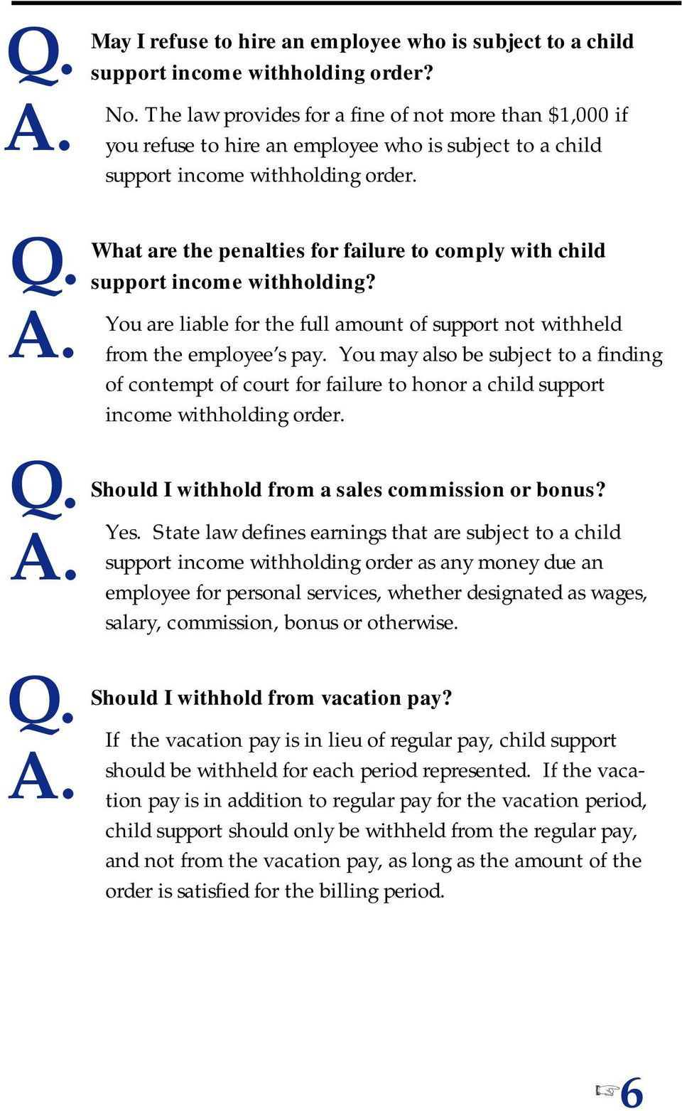 What are the penalties for failure to comply with child support income withholding? You are liable for the full amount of support not withheld from the employee s pay.