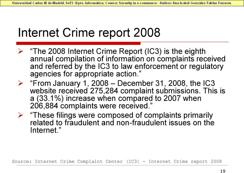 From January 1, 2008 December 31, 2008, the IC3 website received 275,284 complaint submissions. This is a (33.