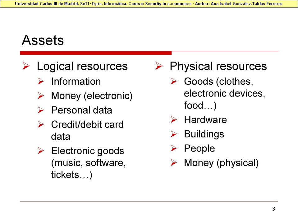 (music, software, tickets ) Physical resources Goods