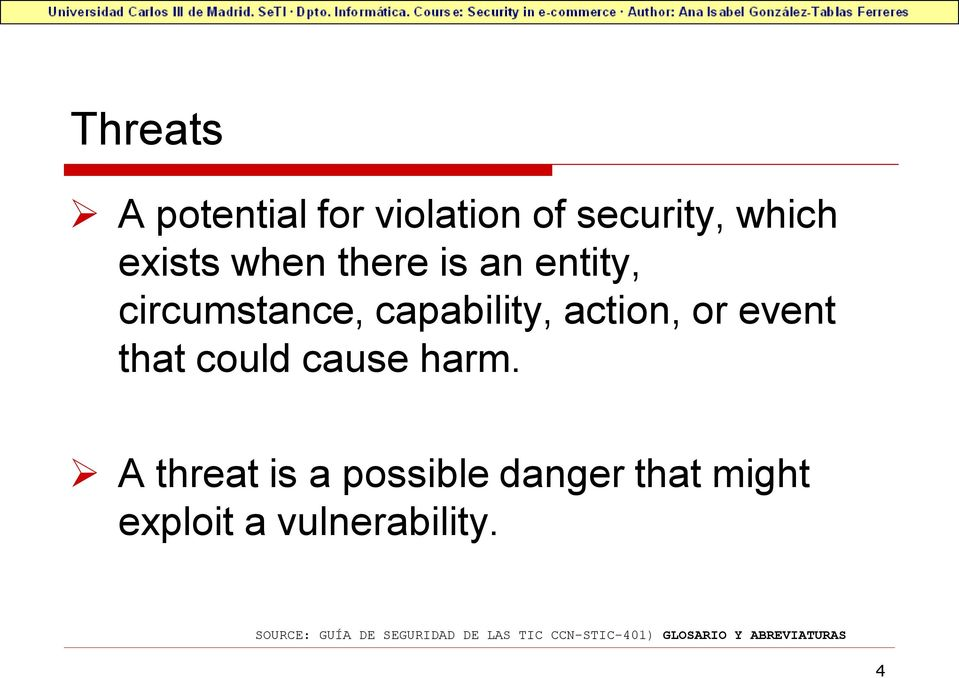 harm. A threat is a possible danger that might exploit a vulnerability.