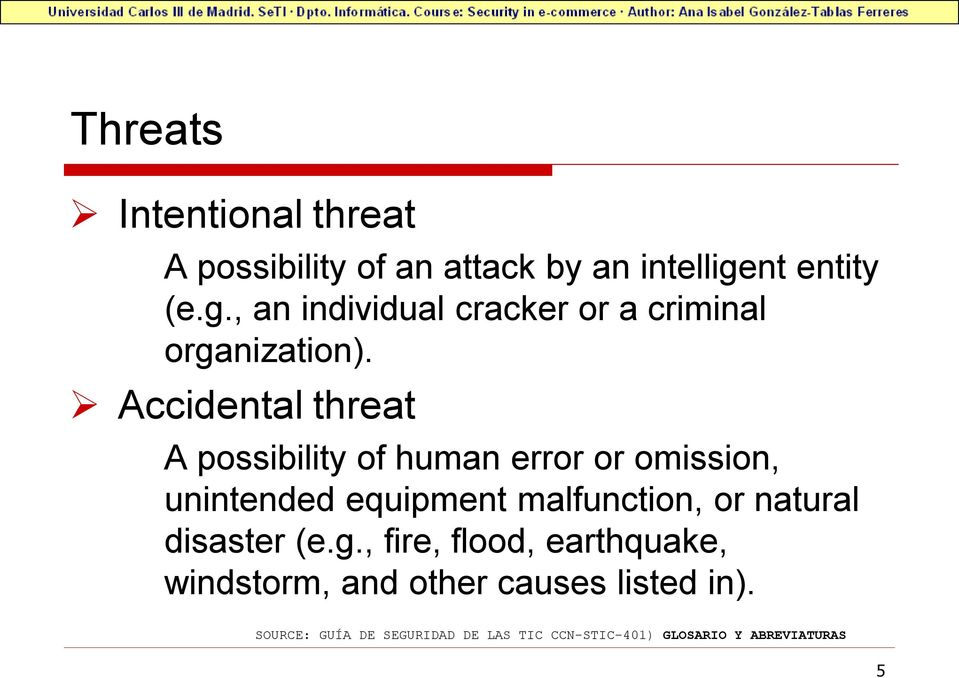 Accidental threat A possibility of human error or omission, unintended equipment malfunction, or