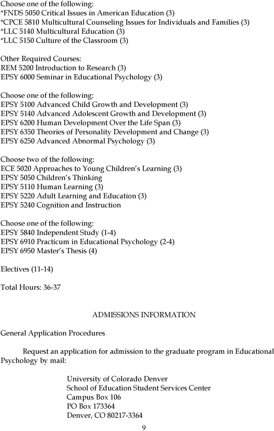Adolescent Growth and Development (3) EPSY 6200 Human Development Over the Life Span (3) EPSY 6350 Theories of Personality Development and Change (3) EPSY 6250 Advanced Abnormal Psychology (3) Choose