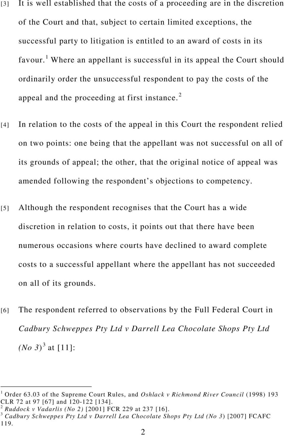 1 Where an appellant is successful in its appeal the Court should ordinarily order the unsuccessful respondent to pay the costs of the appeal and the proceeding at first instance.