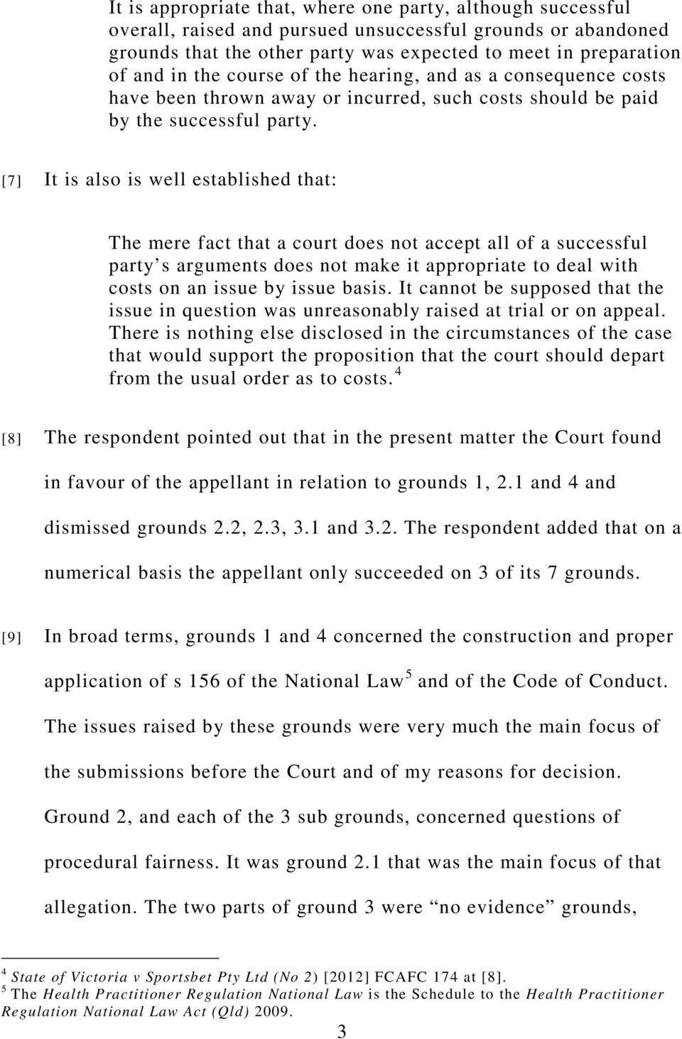 [7] It is also is well established that: The mere fact that a court does not accept all of a successful party s arguments does not make it appropriate to deal with costs on an issue by issue basis.