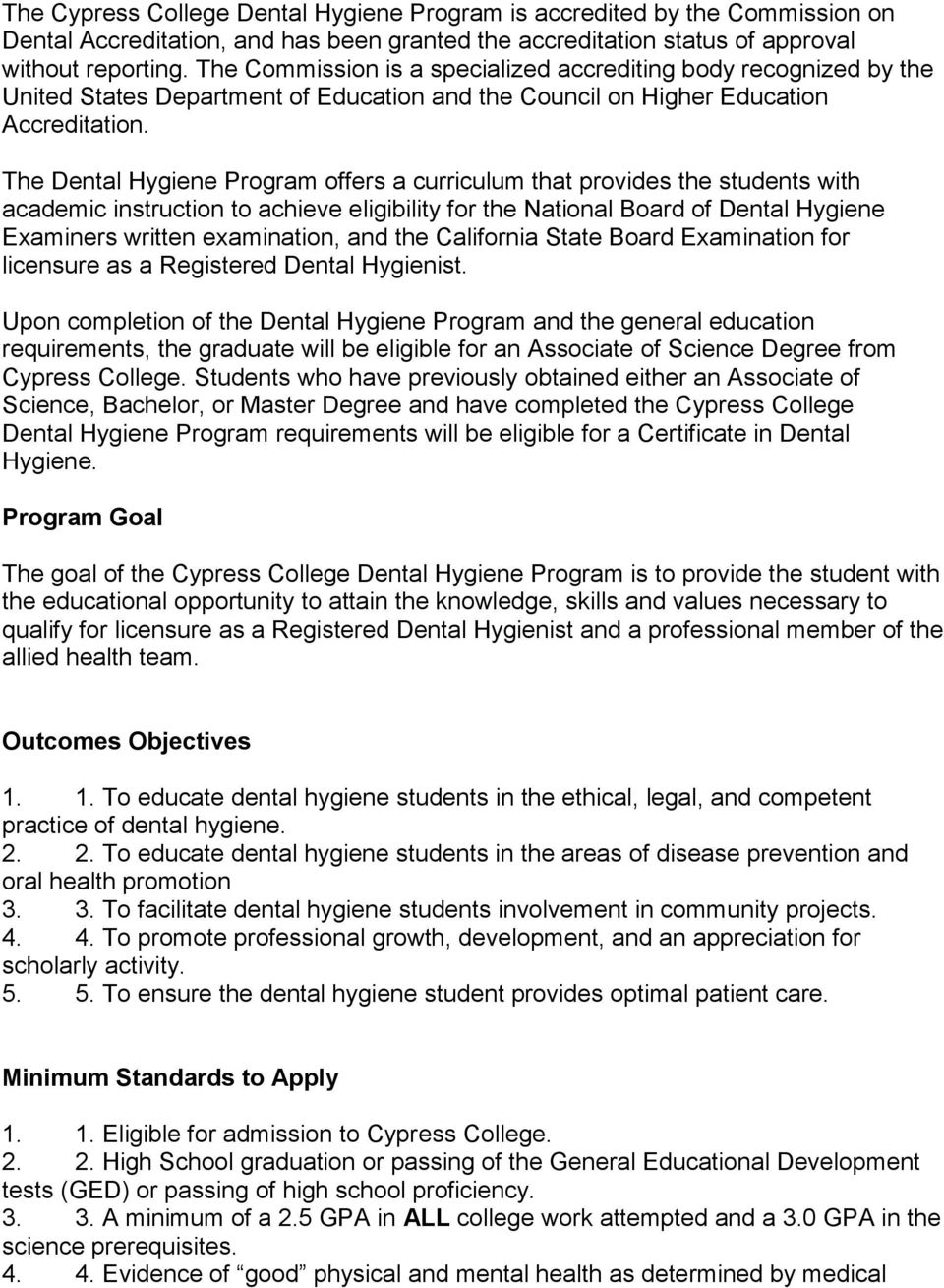 The Dental Hygiene Program offers a curriculum that provides the students with academic instruction to achieve eligibility for the National Board of Dental Hygiene Examiners written examination, and