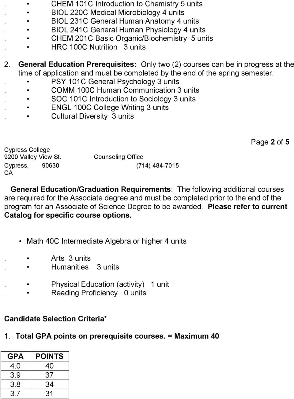 General Education Prerequisites: Only two (2) courses can be in progress at the time of application and must be completed by the end of the spring semester.. PSY 101C General Psychology 3 units.