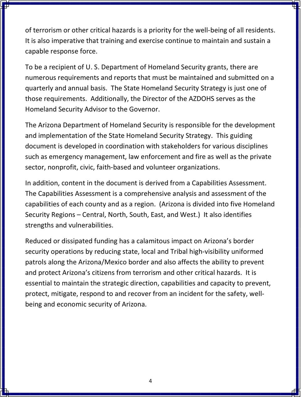 The State Homeland Security Strategy is just one of those requirements. Additionally, the Director of the AZDOHS serves as the Homeland Security Advisor to the Governor.