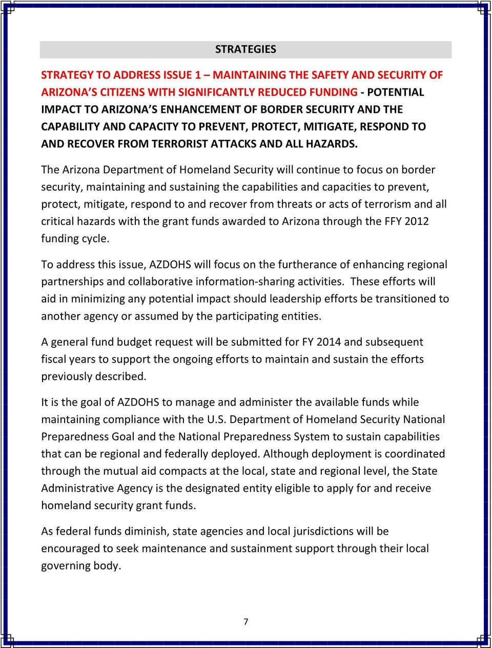 The Arizona Department of Homeland Security will continue to focus on border security, maintaining and sustaining the capabilities and capacities to prevent, protect, mitigate, respond to and recover