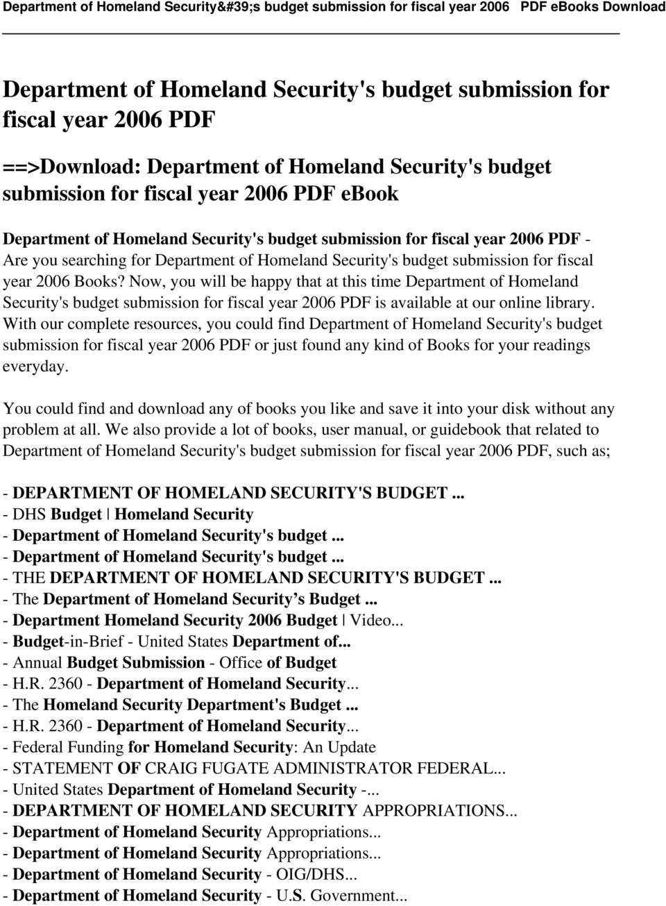 Now, you will be happy that at this time Department of Homeland Security's budget submission for fiscal year 2006 PDF is available at our online library.