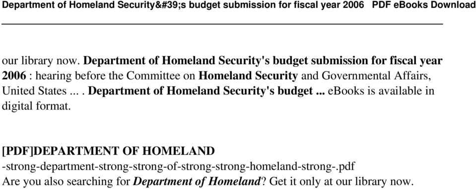 Affairs, United States.... Department of Homeland Security's budget... ebooks is available in digital format.