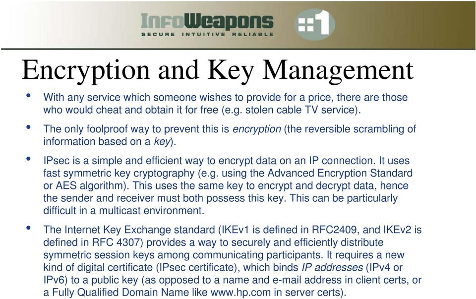 It uses fast symmetric key cryptography (e.g. using the Advanced Encryption Standard or AES algorithm).