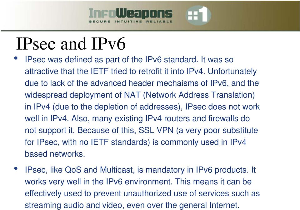 work well in IPv4. Also, many existing IPv4 routers and firewalls do not support it.