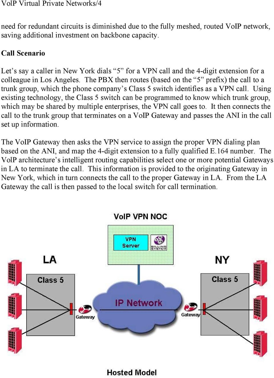 The PBX then routes (based on the 5 prefix) the call to a trunk group, which the phone company s Class 5 switch identifies as a VPN call.