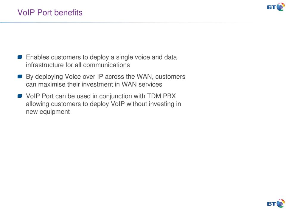 customers can maximise their investment in WAN services VoIP Port can be used in