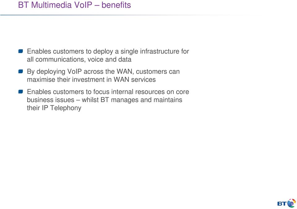 can maximise their investment in WAN services Enables customers to focus internal