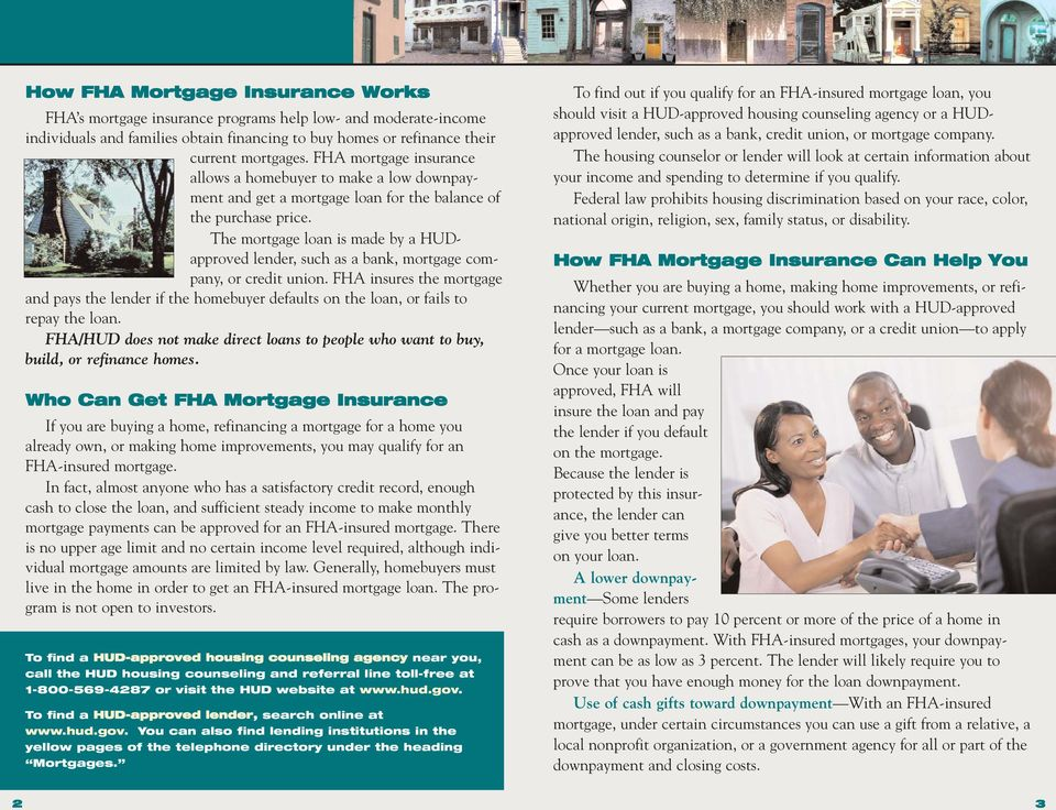 The mortgage loan is made by a HUDapproved lender, such as a bank, mortgage company, or credit union.