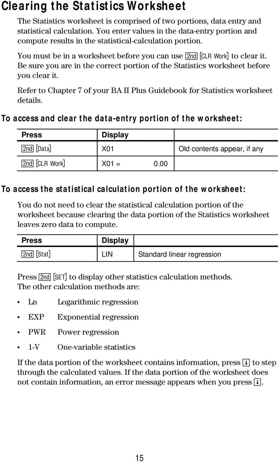 Be sure you are in the correct portion of the Statistics worksheet before you clear it. Refer to Chapter 7 of your BA II Plus Guidebook for Statistics worksheet details.