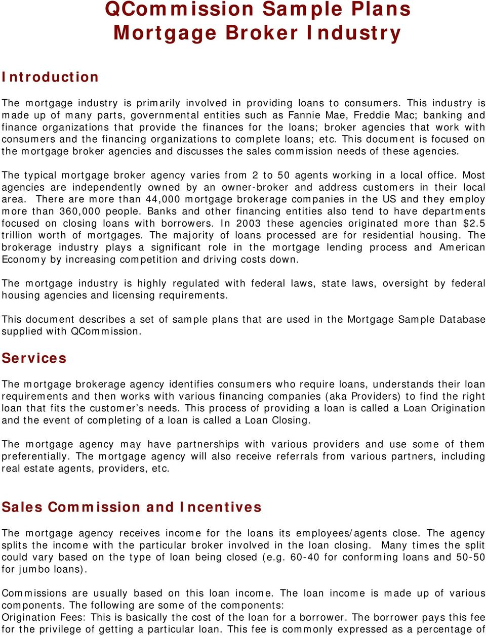 with consumers and the financing organizations to complete loans; etc. This document is focused on the mortgage broker agencies and discusses the sales commission needs of these agencies.