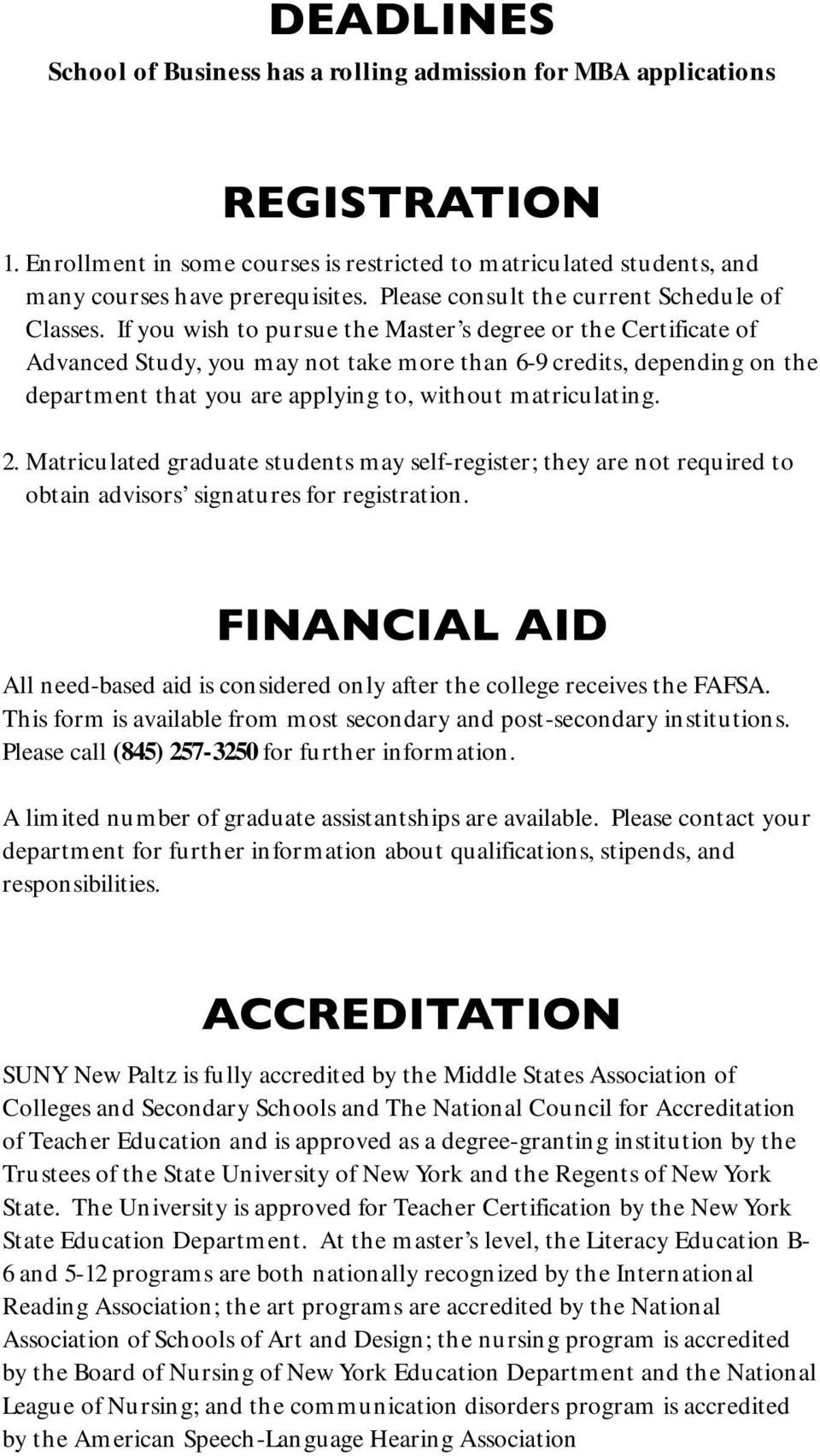If you wish to pursue the Master s degree or the Certificate of Advanced Study, you may not take more than 6-9 credits, depending on the department that you are applying to, without matriculating. 2.