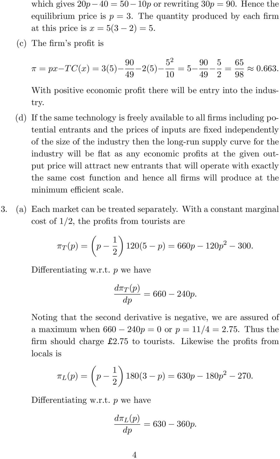 (d) If the same technology is freely available to all firms including potential entrants and the prices of inputs are fixed independently of the size of the industry then the long-run supply curve