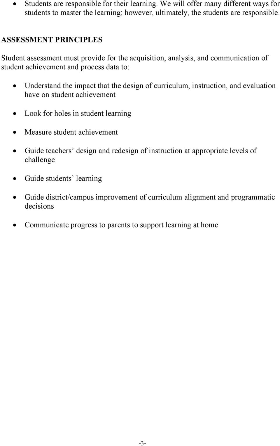 of curriculum, instruction, and evaluation have on student achievement Look for holes in student learning Measure student achievement Guide teachers design and redesign of instruction