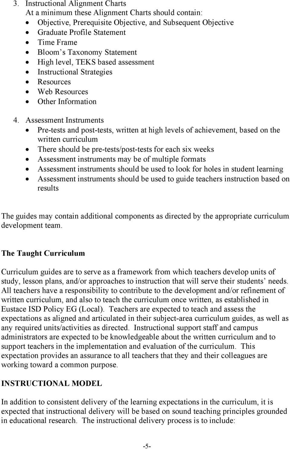 Assessment Instruments Pre-tests and post-tests, written at high levels of achievement, based on the written curriculum There should be pre-tests/post-tests for each six weeks Assessment instruments