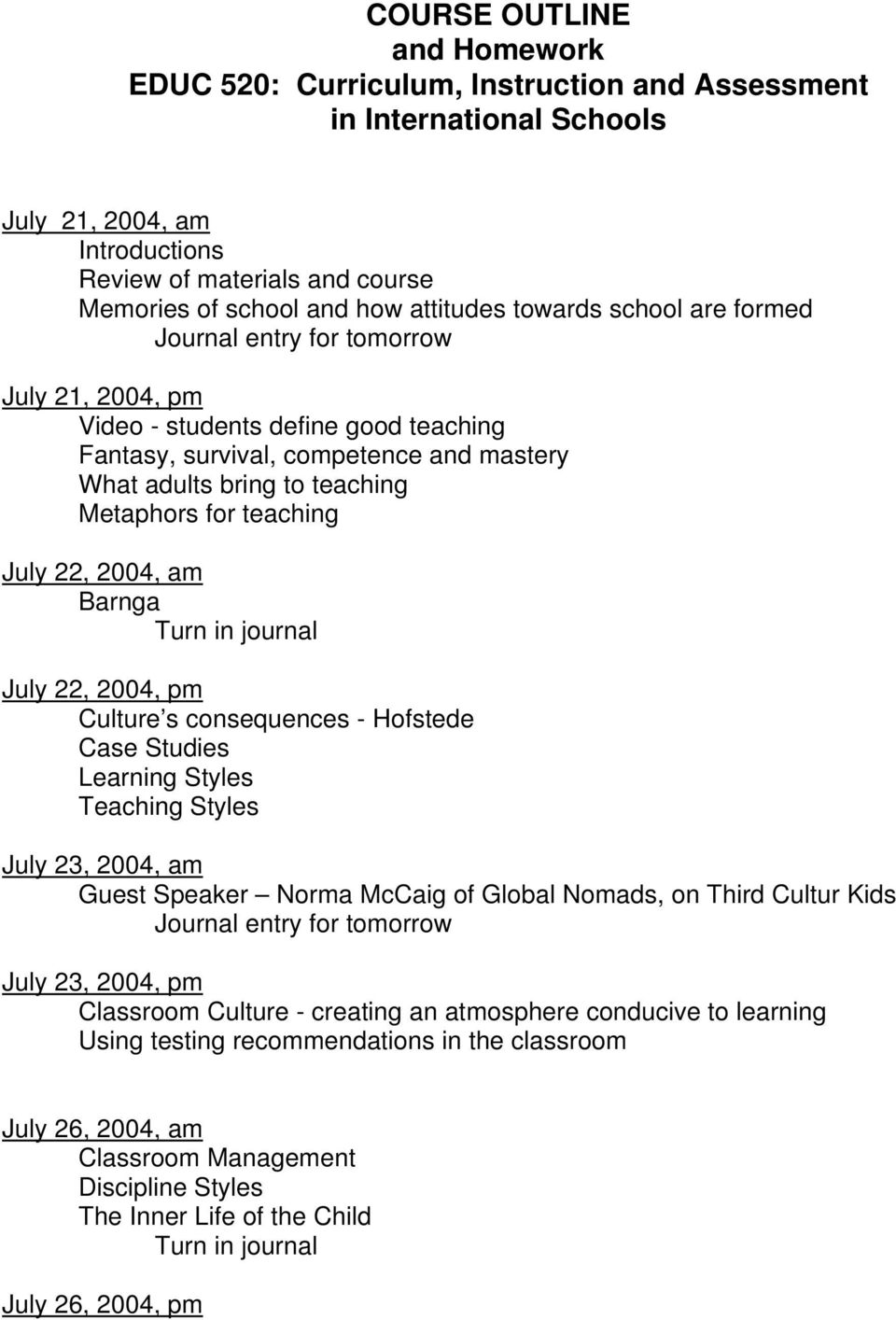 Metaphors for teaching July 22, 2004, am Barnga Turn in journal July 22, 2004, pm Culture s consequences - Hofstede Case Studies Learning Styles Teaching Styles July 23, 2004, am Guest Speaker Norma