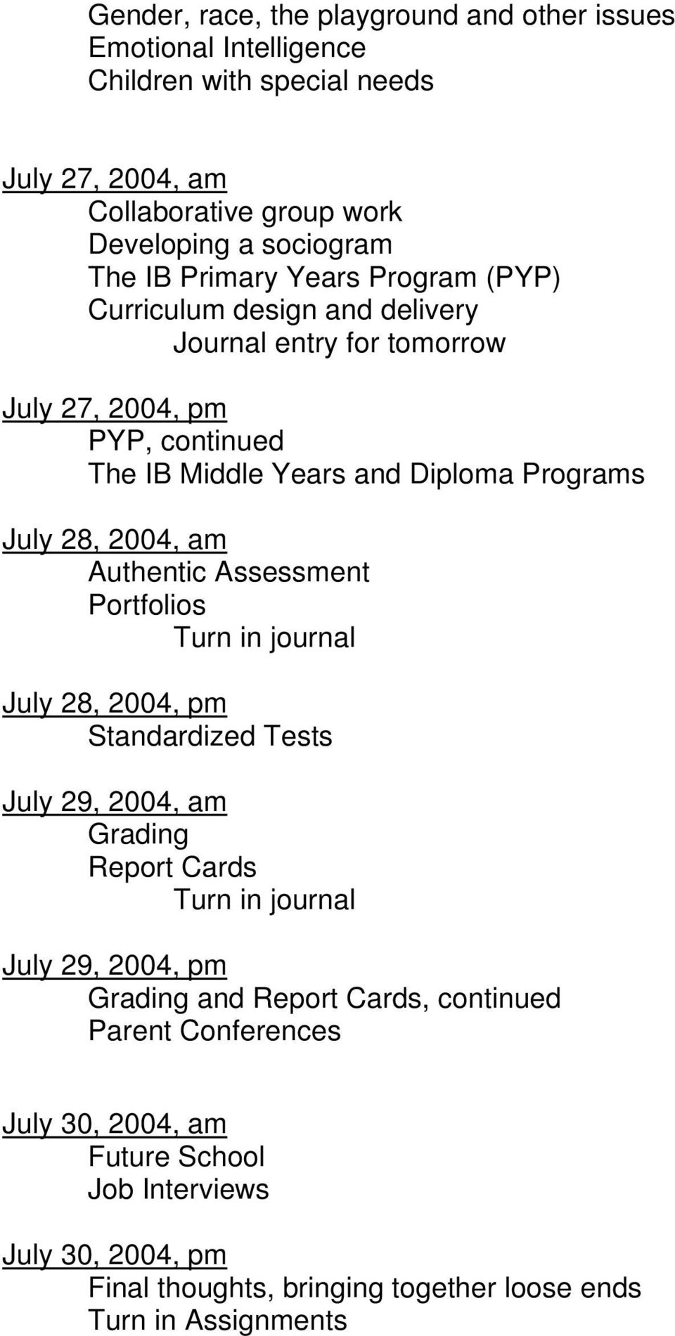 2004, am Authentic Assessment Portfolios Turn in journal July 28, 2004, pm Standardized Tests July 29, 2004, am Grading Report Cards Turn in journal July 29, 2004, pm