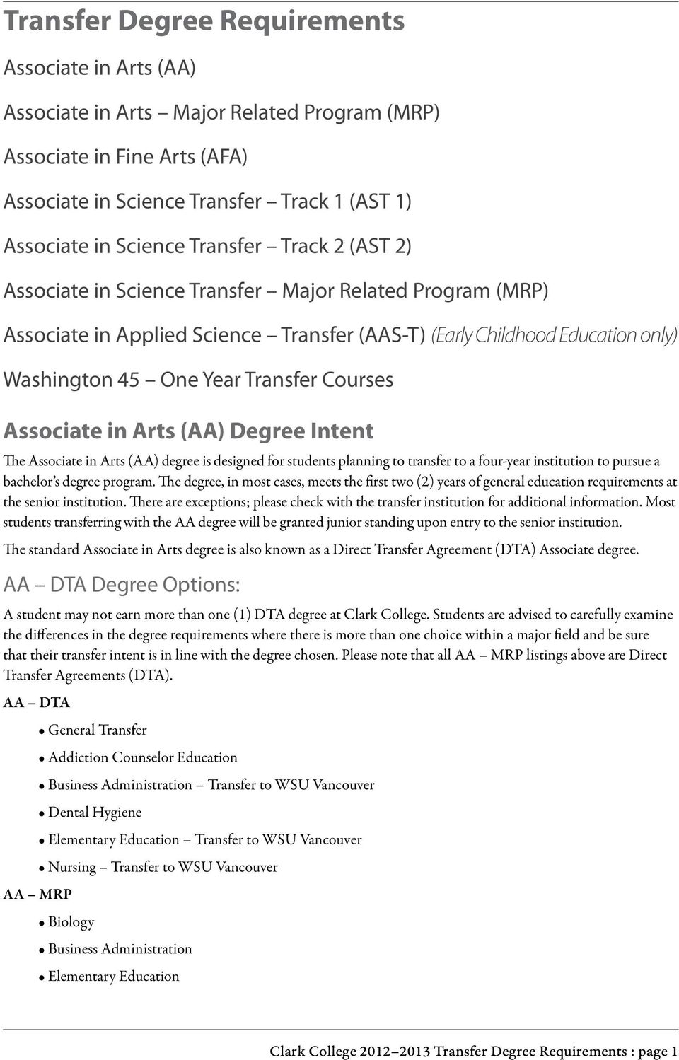 Courses Associate in Arts (AA) Degree Intent The Associate in Arts (AA) degree is designed for students planning to transfer to a four-year institution to pursue a bachelor s degree program.