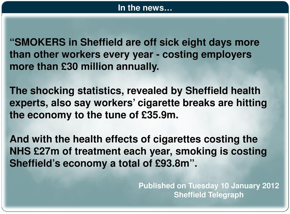 The shocking statistics, revealed by Sheffield health experts, also say workers cigarette breaks are hitting the economy