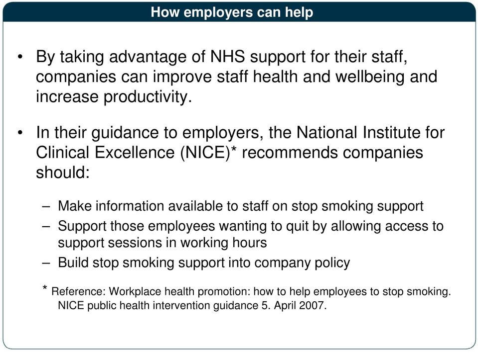 on stop smoking support Support those employees wanting to quit by allowing access to support sessions in working hours Build stop smoking support into