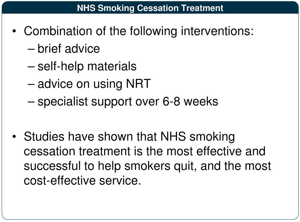 6-8 weeks Studies have shown that NHS smoking cessation treatment is the most