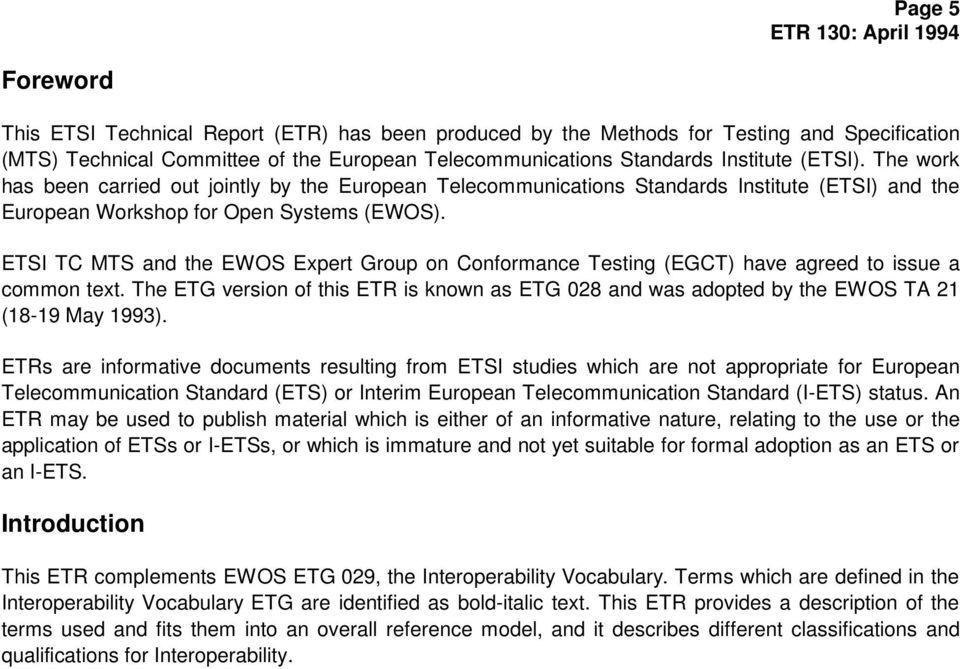 ETSI TC MTS and the EWOS Expert Group on Conformance Testing (EGCT) have agreed to issue a common text.