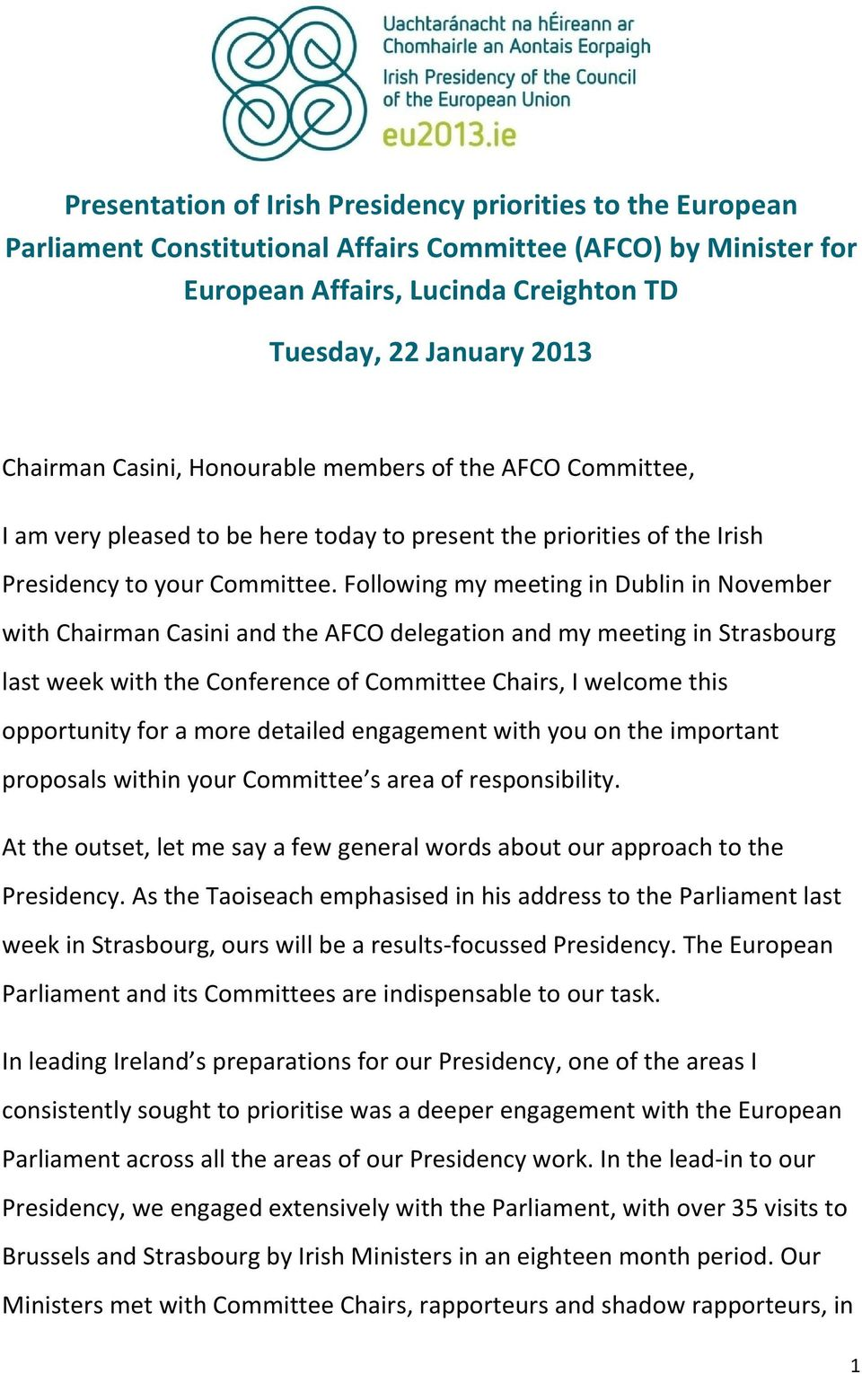 Following my meeting in Dublin in November with Chairman Casini and the AFCO delegation and my meeting in Strasbourg last week with the Conference of Committee Chairs, I welcome this opportunity for