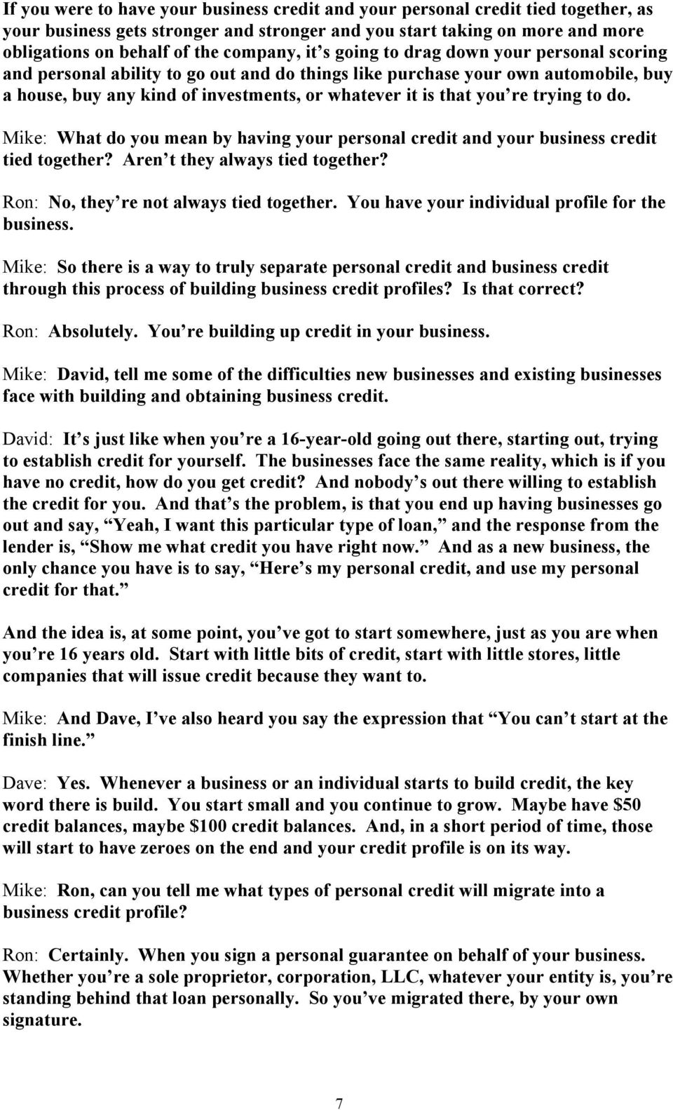 you re trying to do. Mike: What do you mean by having your personal credit and your business credit tied together? Aren t they always tied together? Ron: No, they re not always tied together.