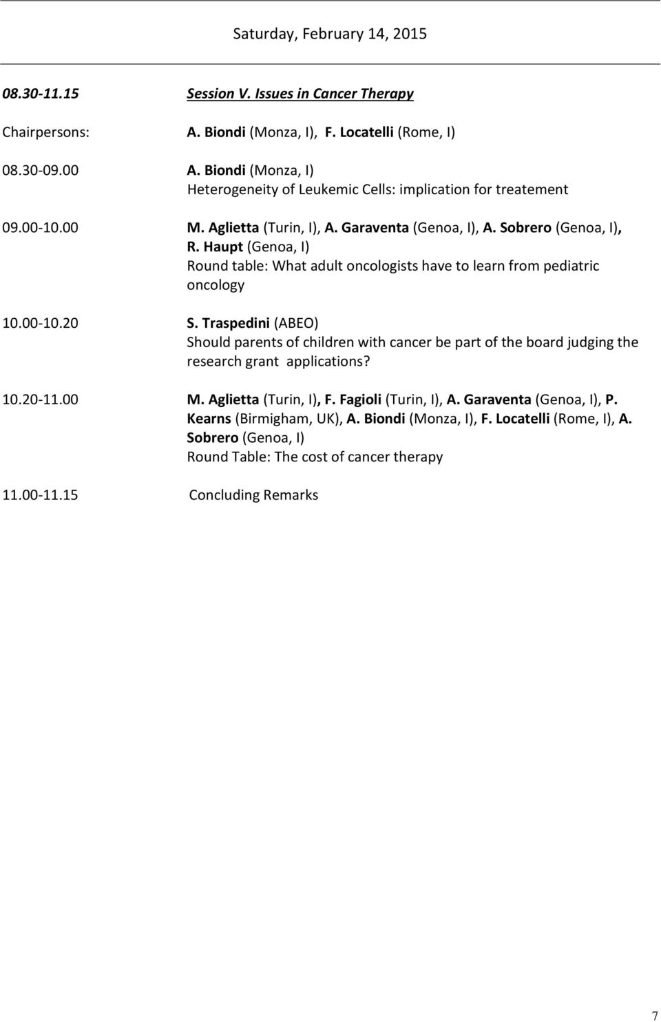 Haupt (Genoa, I) Round table: What adult oncologists have to learn from pediatric oncology 10.00-10.20 S.