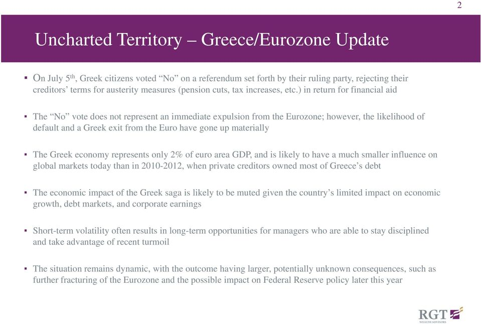 ) in return for financial aid The No vote does not represent an immediate expulsion from the Eurozone; however, the likelihood of default and a Greek exit from the Euro have gone up materially The