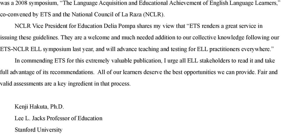 They are a welcome and much needed addition to our collective knowledge following our ETS-NCLR ELL symposium last year, and will advance teaching and testing for ELL practitioners everywhere.