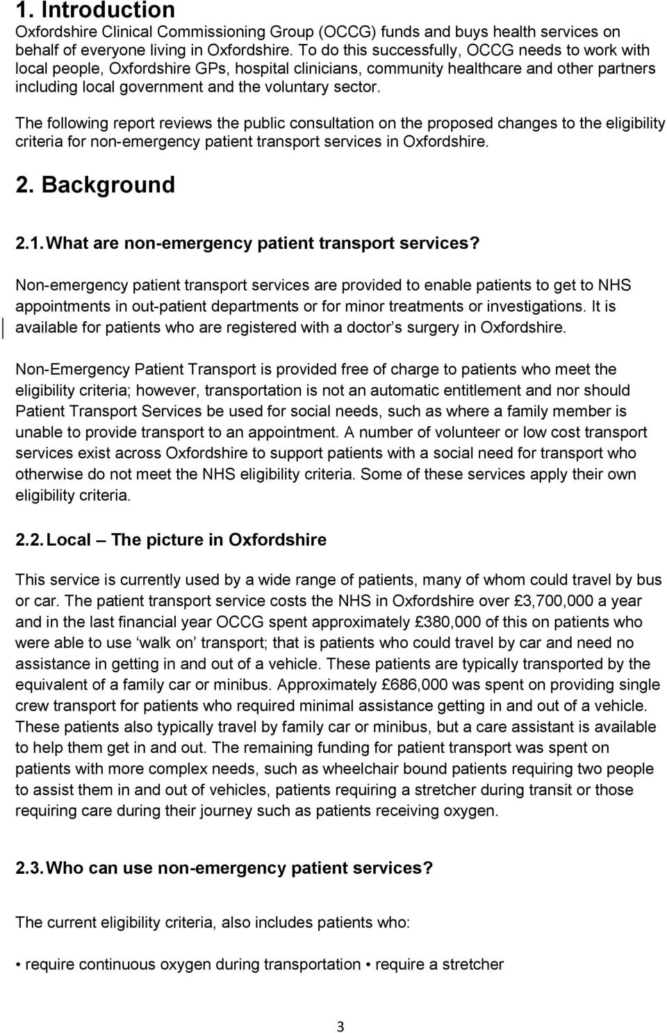 The following report reviews the public consultation on the proposed changes to the eligibility criteria for non-emergency patient transport services in Oxfordshire. 2. Background 2.1.