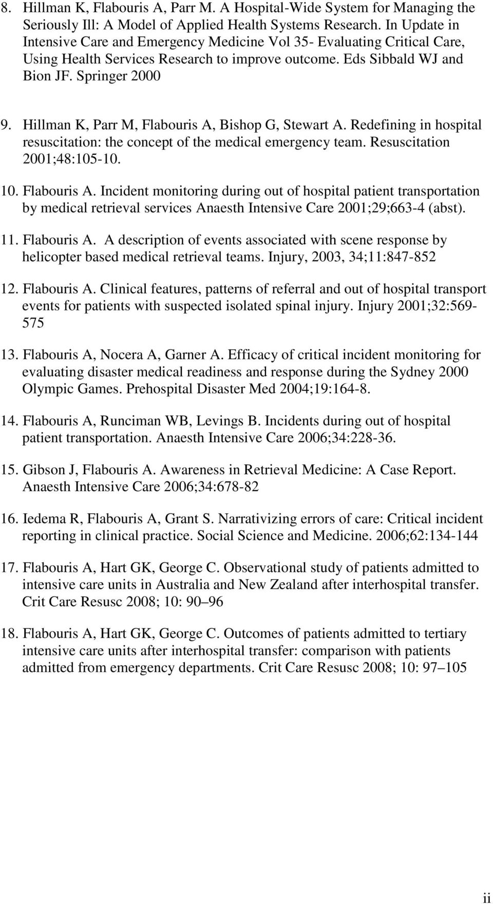 Hillman K, Parr M, Flabouris A, Bishop G, Stewart A. Redefining in hospital resuscitation: the concept of the medical emergency team. Resuscitation 2001;48:105-10. 10. Flabouris A. Incident monitoring during out of hospital patient transportation by medical retrieval services Anaesth Intensive Care 2001;29;663-4 (abst).