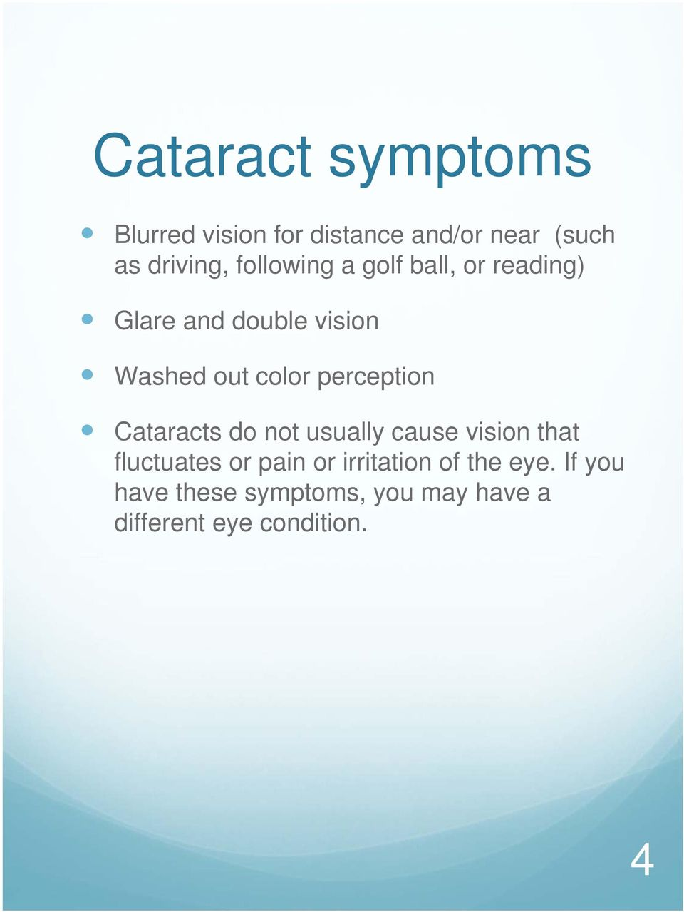 perception Cataracts do not usually cause vision that fluctuates or pain or