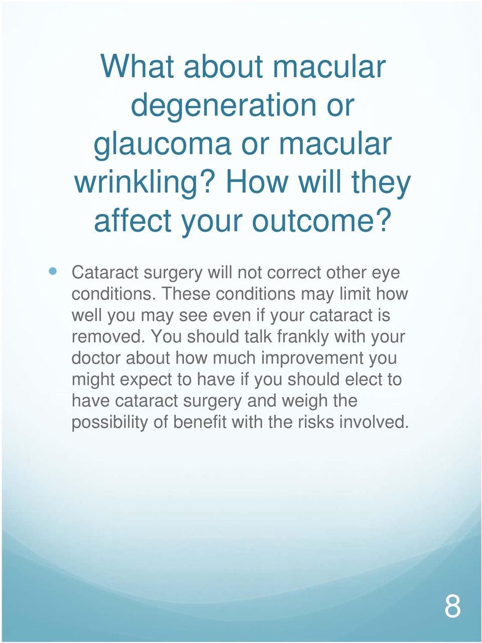 These conditions may limit how well you may see even if your cataract is removed.