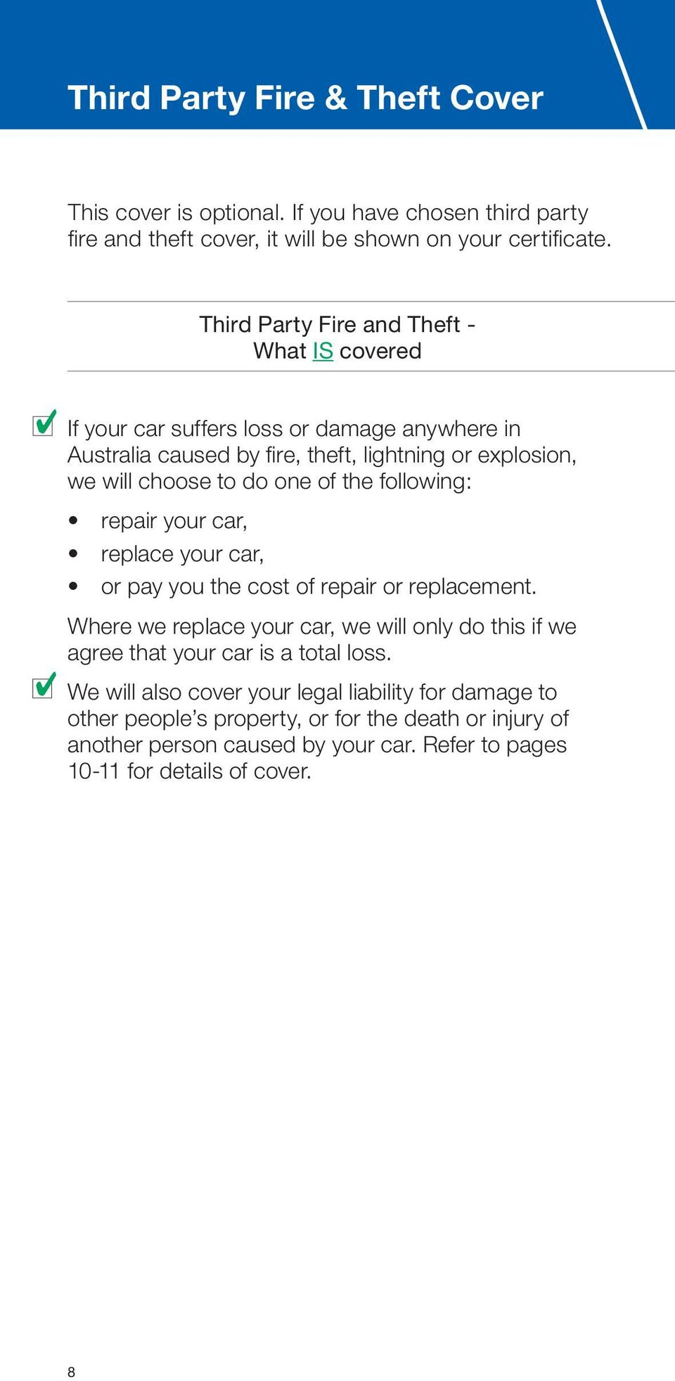 of the following: repair your car, replace your car, or pay you the cost of repair or replacement.